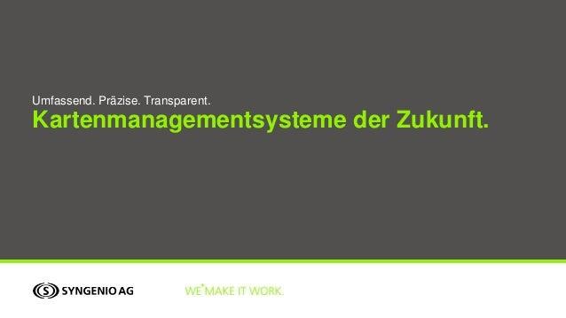 Kartenmanagementsysteme der Zukunft. Umfassend. Präzise. Transparent.