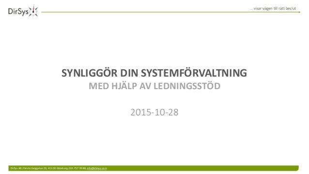 … visar vägen till rätt beslut DirSys AB, Första Långgatan 20, 413 28 Göteborg, 031-757 00 88, info@dirsys.com SYNLIGGÖR D...