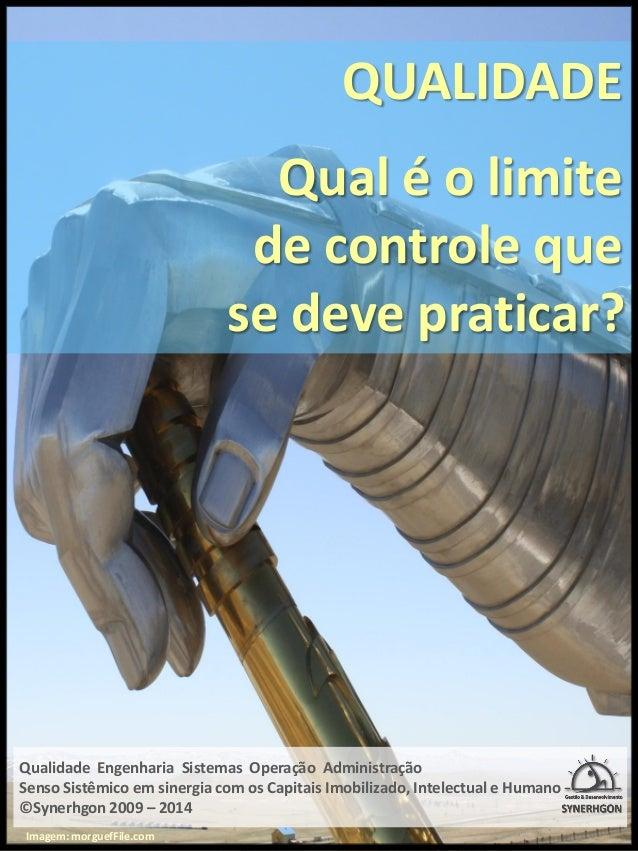 QUALIDADE  Qual é o limite  de controle que  se deve praticar?  Qualidade Engenharia Sistemas Operação Administração  Sens...