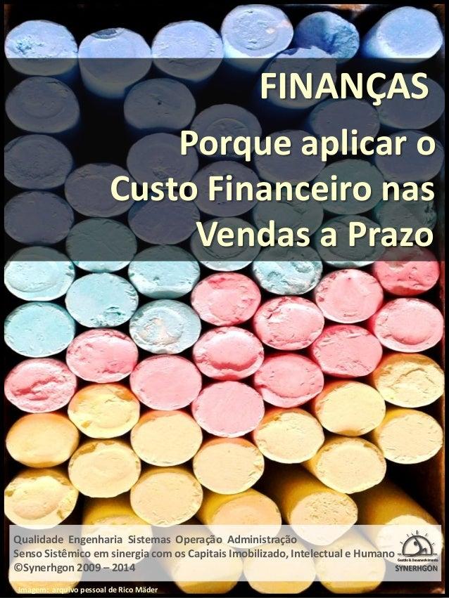 FINANÇAS Porque aplicar o Custo Financeiro nas Vendas a Prazo Qualidade Engenharia Sistemas Operação Administração Senso S...