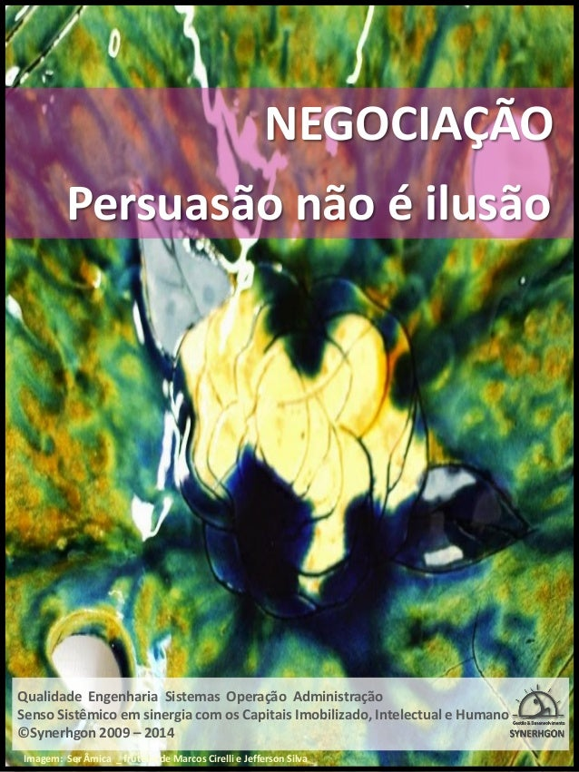 NEGOCIAÇÃO Persuasão não é ilusão Qualidade Engenharia Sistemas Operação Administração Senso Sistêmico em sinergia com os ...