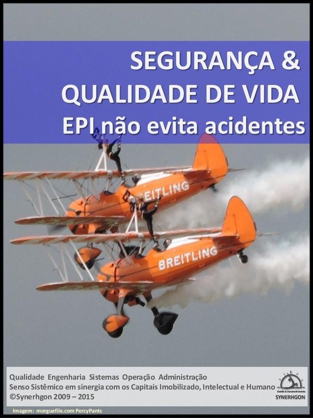 SEGURANÇA & QUALIDADE DE VIDA EPI não evita acidentes Qualidade Engenharia Sistemas Operação Administração Senso Sistêmico...