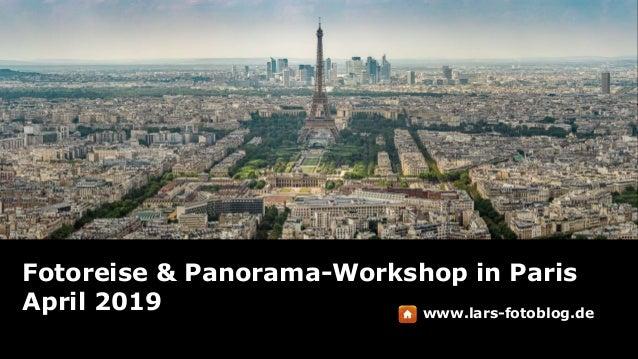 Fotoreise & Panorama-Workshop in Paris April 2019 www.lars-fotoblog.de
