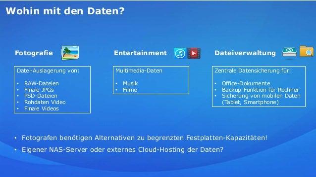 Wohin mit den Daten? DateiverwaltungFotografie Entertainment Datei-Auslagerung von: • RAW-Dateien • Finale JPGs • PSD-Date...