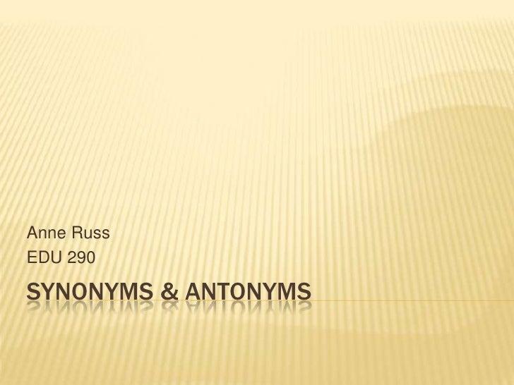Synonyms & Antonyms<br />Anne Russ<br />EDU 290<br />