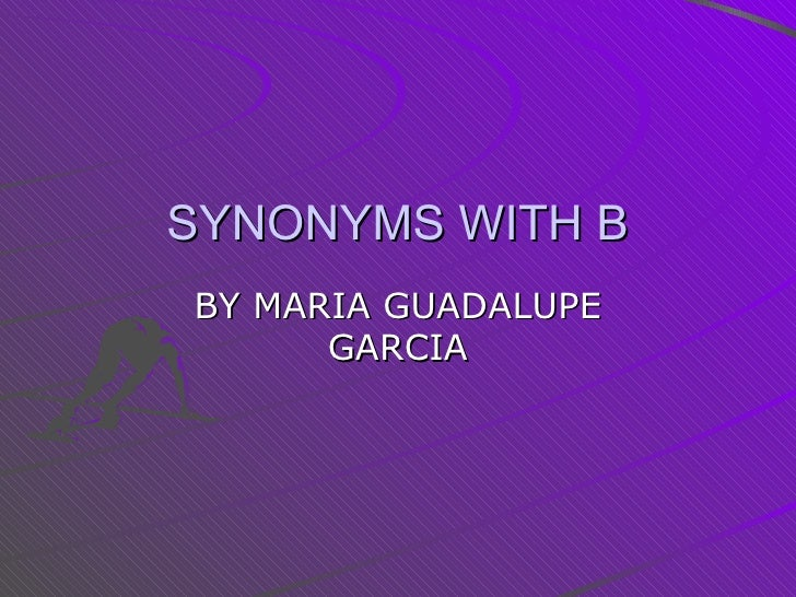 SYNONYMS WITH B BY MARIA GUADALUPE GARCIA