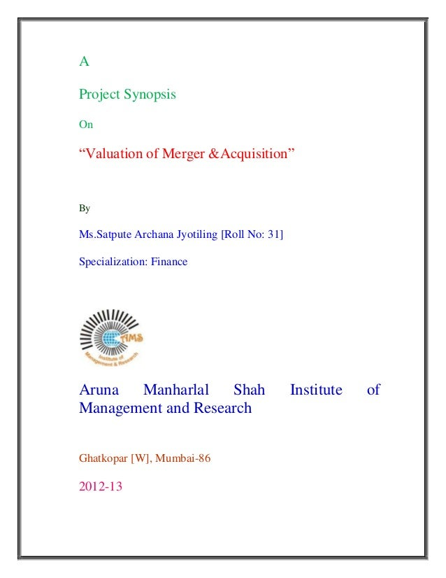 """AProject SynopsisOn""""Valuation of Merger &Acquisition""""ByMs.Satpute Archana Jyotiling [Roll No: 31]Specialization: FinanceAr..."""