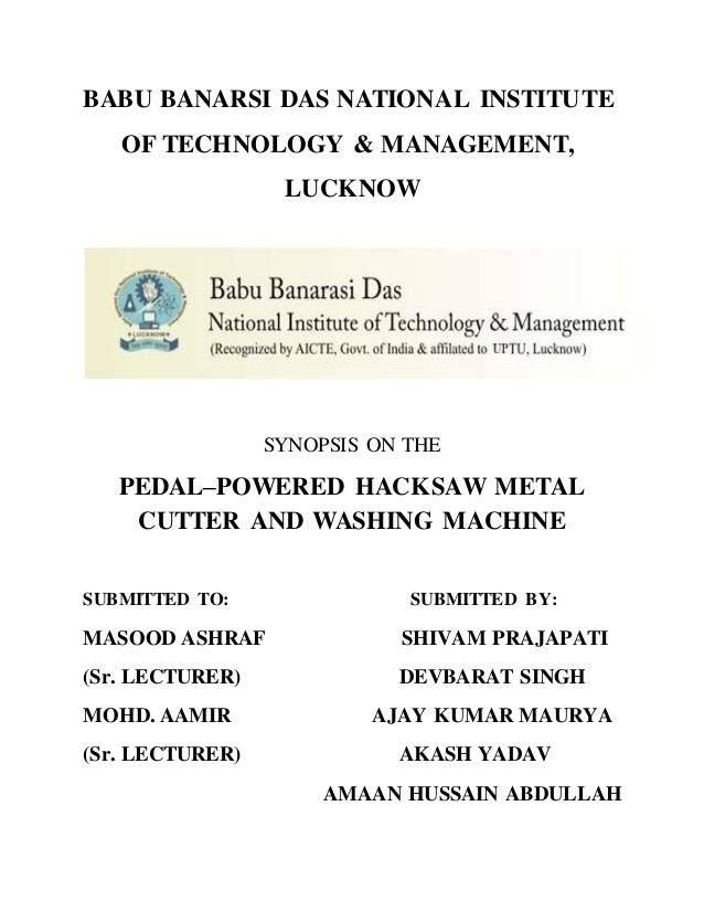 BABU BANARSI DAS NATIONAL INSTITUTE  OF TECHNOLOGY & MANAGEMENT,  LUCKNOW  SYNOPSIS ON THE  PEDAL–POWERED HACKSAW METAL  C...