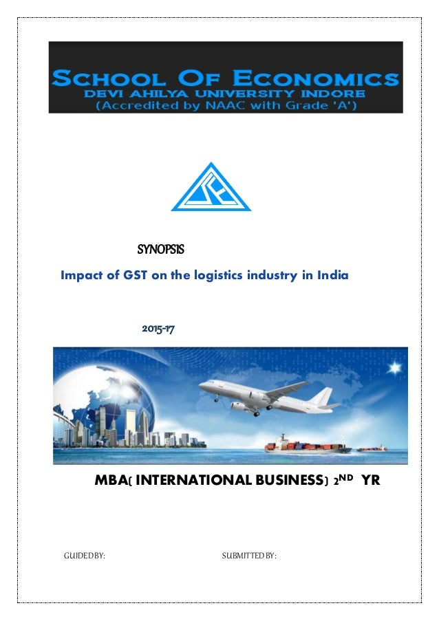 SYNOPSIS Impact of GST on the logistics industry in India 2015-17 MBA( INTERNATIONAL BUSINESS) 2ND YR GUIDEDBY: SUBMITTEDB...