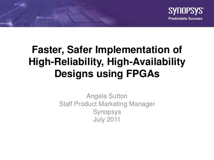 Faster, Safer Implementation of           High-Reliability, High-Availability                Designs using FPGAs          ...