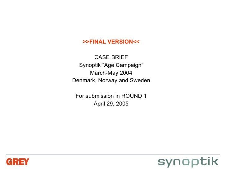 """<ul><li>>>FINAL VERSION<< </li></ul><ul><li>CASE BRIEF </li></ul><ul><li>Synoptik """"Age Campaign"""" </li></ul><ul><li>March-M..."""