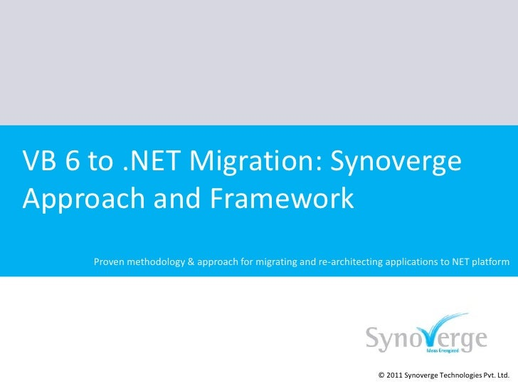 VB 6 to .NET Migration: Synoverge Approach and Framework<br />Proven methodology & approach for migrating and re-architect...