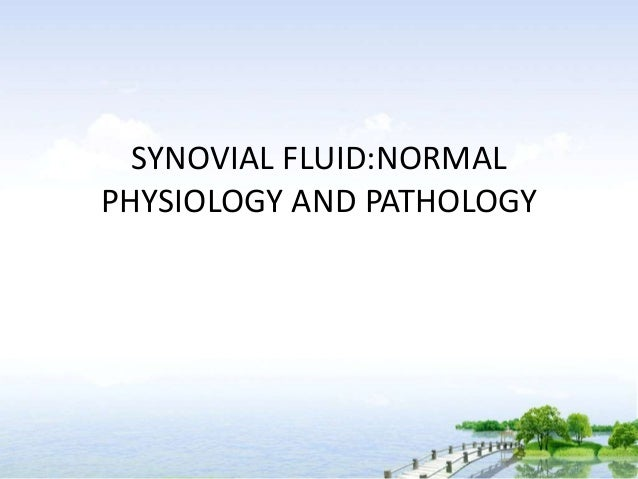 SYNOVIAL FLUID:NORMALPHYSIOLOGY AND PATHOLOGY