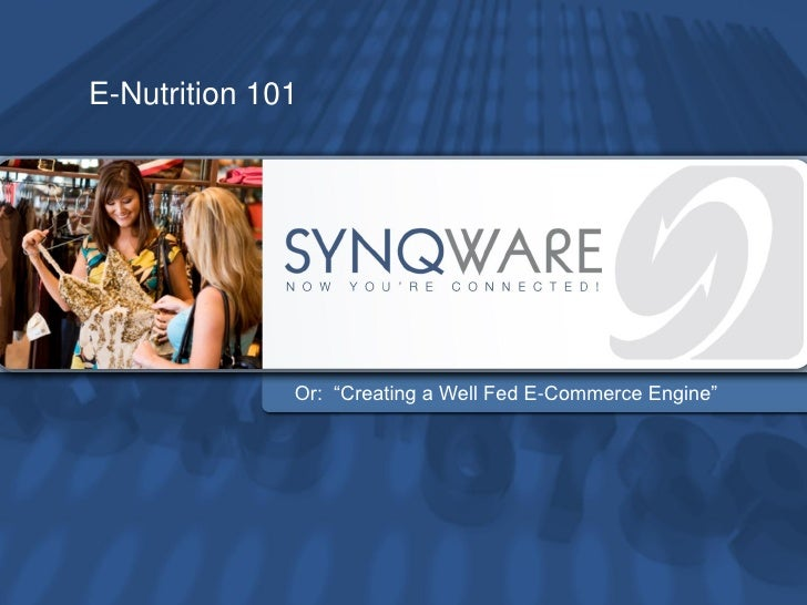 """E-Nutrition 101                   Or: """"Creating a Well Fed E-Commerce Engine"""""""