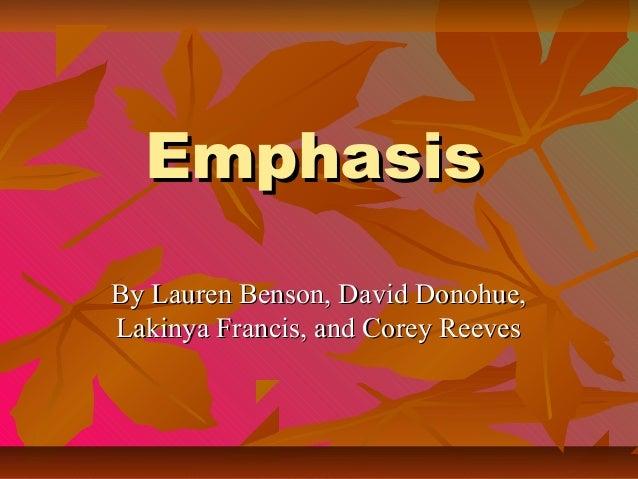 EmphasisEmphasisBy Lauren Benson, David Donohue,By Lauren Benson, David Donohue,Lakinya Francis, and Corey ReevesLakinya F...