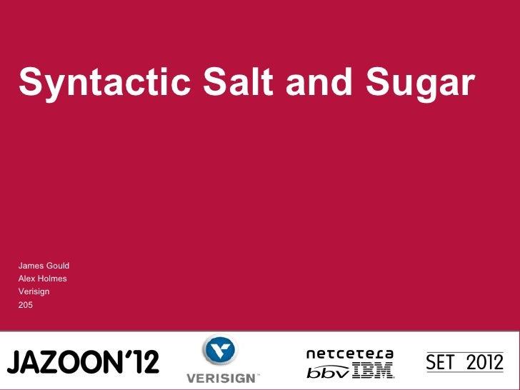 Syntactic Salt and SugarJames GouldAlex HolmesVerisign205