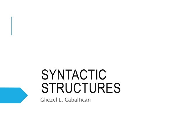 SYNTACTIC STRUCTURES Gliezel L. Cabaltican