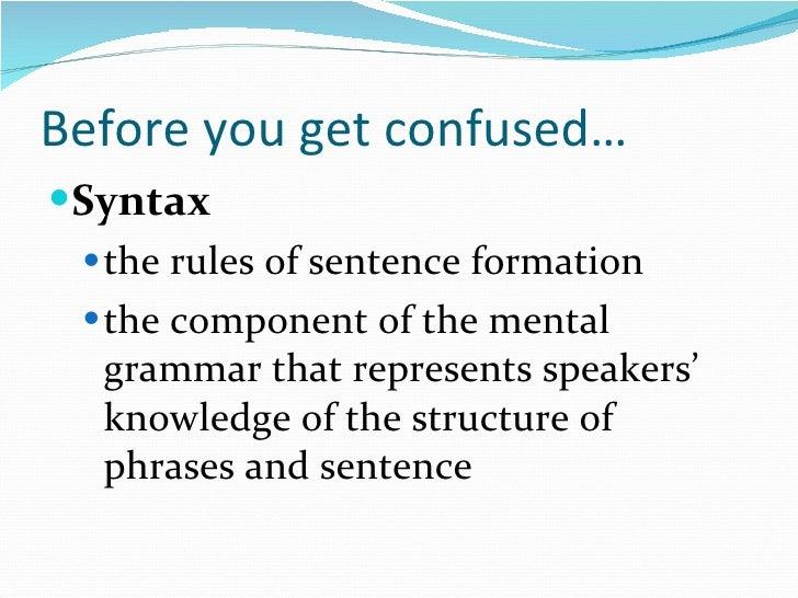 Before you get confused… <ul><li>Syntax </li></ul><ul><ul><li>the rules of sentence formation </li></ul></ul><ul><ul><li>t...