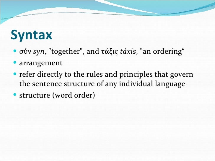 "Syntax <ul><li>σύν  syn , &quot;together&quot;, and τάξις  táxis , &quot;an ordering"" </li></ul><ul><li>arrangement </li><..."
