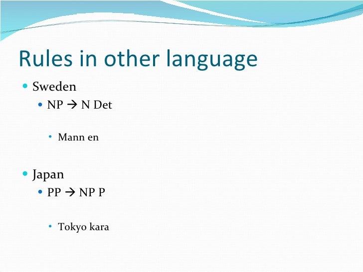 Rules in other language <ul><li>Sweden </li></ul><ul><ul><li>NP    N Det </li></ul></ul><ul><ul><ul><li>Mann en </li></ul...