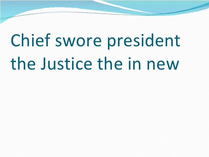 Chief swore president the Justice the in new