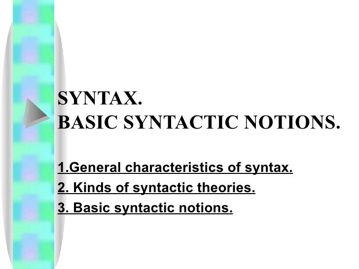 SYNTAX.  BASIC SYNTACTIC NOTIONS.   1.General characteristics of syntax. 2. Kinds of syntactic theories.   3. Basic syntac...