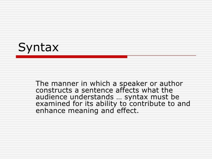 Syntax The manner in which a speaker or author constructs a sentence affects what the audience understands … syntax must b...