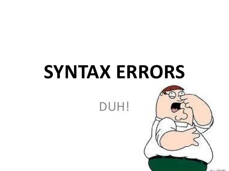 SYNTAX ERRORS     DUH!