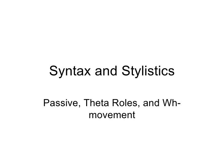 Syntax and Stylistics Passive, Theta Roles, and Wh-movement
