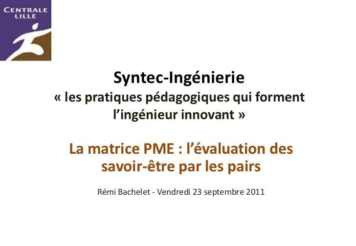 Syntec-Ingénierie« les pratiques pédagogiques qui forment           l'ingénieur innovant »  La matrice PME : l'évaluation ...