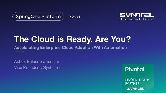 The Cloud is Ready. Are You? Ashok Balasubramanian Vice President, Syntel Inc Accelerating Enterprise Cloud Adoption With ...