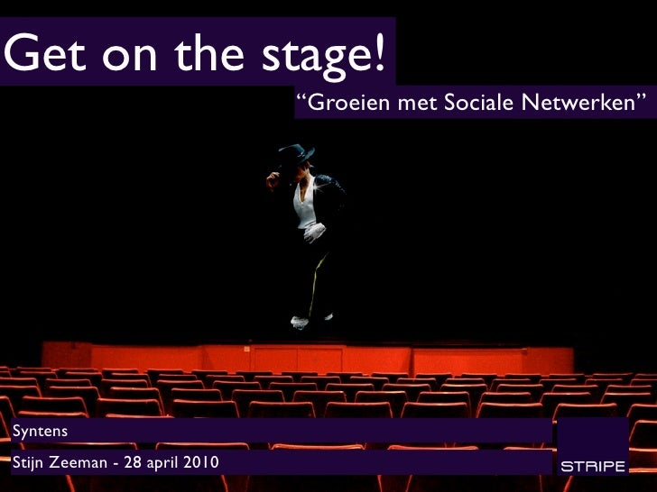 "Get on the stage!                                ""Groeien met Sociale Netwerken""     Syntens Stijn Zeeman - 28 april 2010"