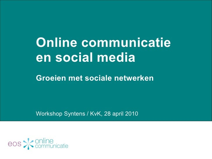 Online communicatie en social media  Groeien met sociale netwerken Workshop Syntens / KvK, 28 april 2010