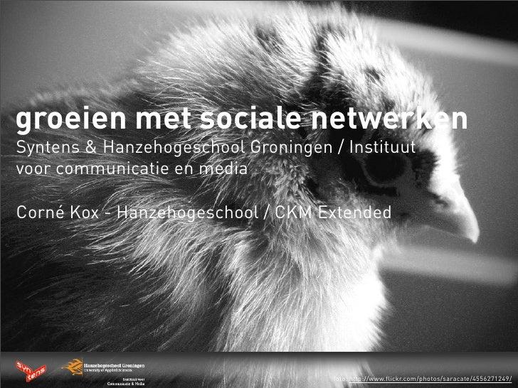 groeien met sociale netwerken Syntens & Hanzehogeschool Groningen / Instituut voor communicatie en media  Corné Kox - Hanz...