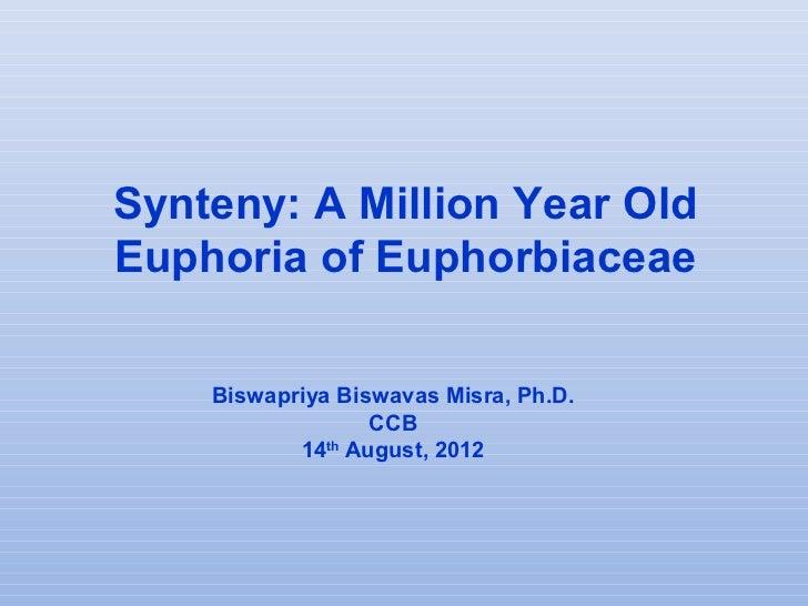 Synteny: A Million Year OldEuphoria of Euphorbiaceae    Biswapriya Biswavas Misra, Ph.D.                  CCB           14...