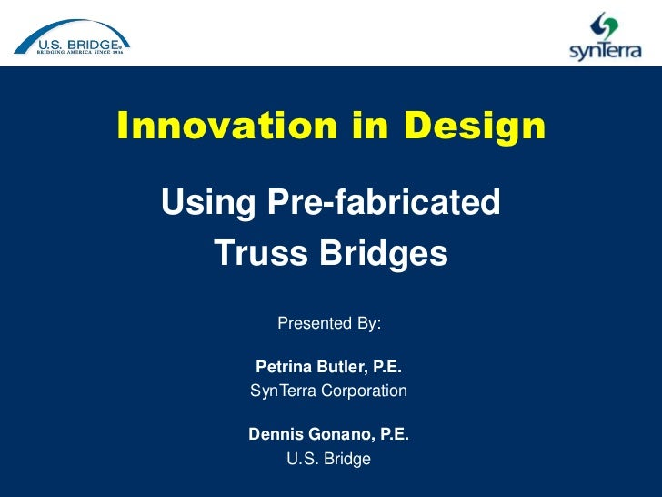 Innovation in Design  Using Pre-fabricated     Truss Bridges          Presented By:       Petrina Butler, P.E.       SynTe...