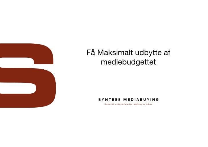 Få Maksimalt udbytte af    mediebudgettet   SYNTESE MEDIABUYING    Strategisk medieplanlægning, rådgivning og indkøb