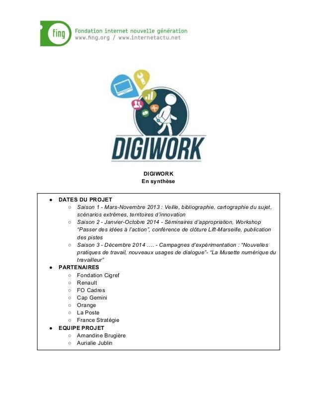 DIGIWORK En synthèse ● DATES DU PROJET ○ Saison 1 - Mars-Novembre 2013 : Veille, bibliographie, cartographie du sujet, scé...