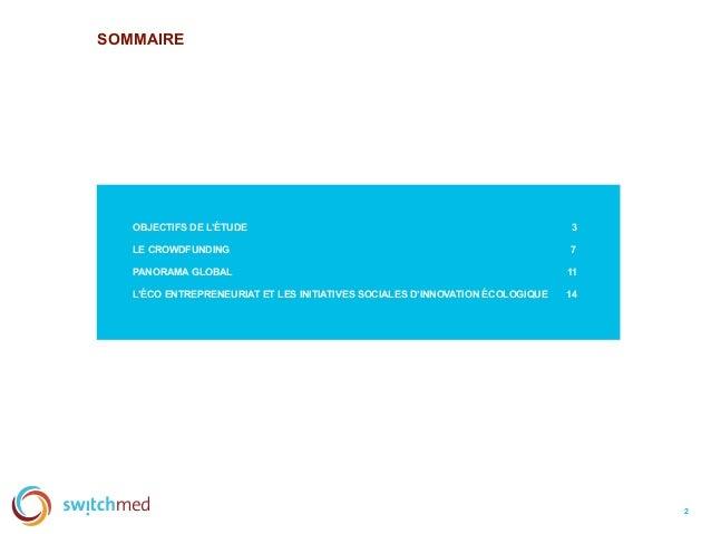 SOMMAIRE OBJECTIFS DE L'ÉTUDE 3 LE CROWDFUNDING 7 PANORAMA GLOBAL ……… ………… ………………………………….. 11 L'ÉCO ENTREPRENEURIAT ET LES...