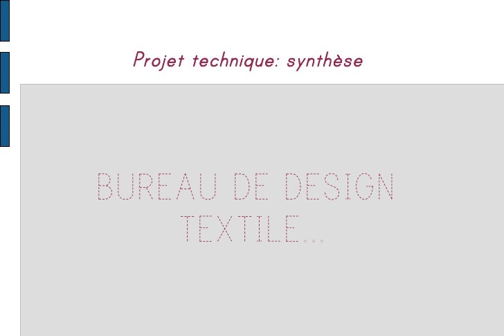 Projet technique: synthèse     BUREAU DE DESIGN     TEXTILE...