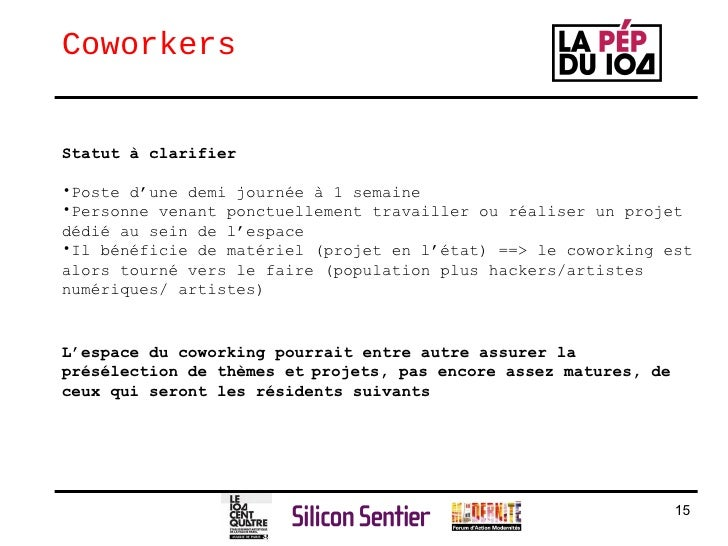 Coworkers <ul><ul><li>Statut à clarifier </li></ul></ul><ul><ul><li>Poste d'une demi journée à 1 semaine </li></ul></ul><u...