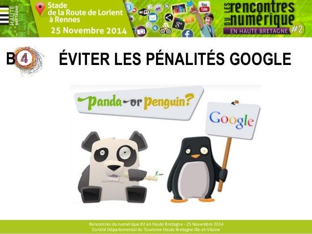 ÉVITER LES PÉNALITÉS GOOGLE  #1 PANDA, PENGUIN, TOUTE LA MÉNAGERIE !  #2 DES PÉNALITÉS MANUELLES  #3 DES PÉNALITÉS ALGORIT...