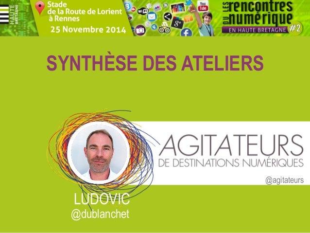 Synthèse des ateliers aux Rencontres du Numérique en Haute Bretagne par Ludovic Dublanchet