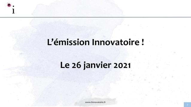 www.linnovatoire.fr 7 L'émission Innovatoire ! Le 26 janvier 2021