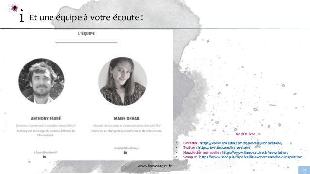 www.linnovatoire.fr 15 Et une équipe à votre écoute ! Nous suivre… • Linkedin : https://www.linkedin.com/showcase/linnovat...