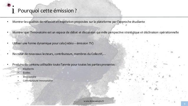 www.linnovatoire.fr 9 Pourquoi cette émission ? • Montrer les qualités de réflexion et inspiration proposées sur la platef...