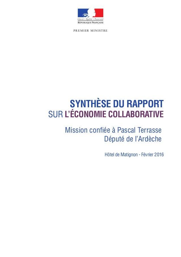 SYNTHÈSE DU RAPPORT SUR L'ÉCONOMIE COLLABORATIVE PREMIER MINISTRE Hôtel de Matignon - Février 2016 Mission confiée à Pascal...