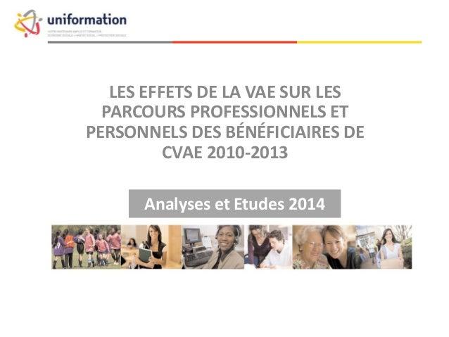 Analyses et Etudes 2014 LES EFFETS DE LA VAE SUR LES PARCOURS PROFESSIONNELS ET PERSONNELS DES BÉNÉFICIAIRES DE CVAE 2010-...
