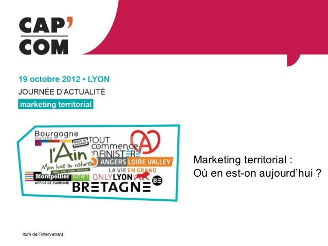 Marketing territorial :                       Où en est-on aujourd'hui ?nom de l'intervenant