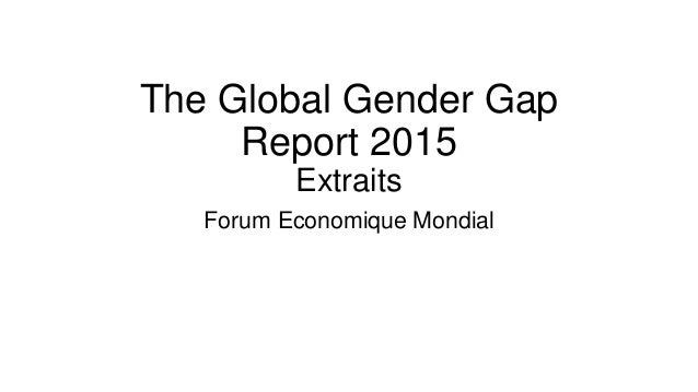 The Global Gender Gap Report 2015 Extraits Forum Economique Mondial
